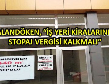 PALANDÖKEN, 'İŞ YERİ KİRALARINDA STOPAJ VERGİSİ KALKMALI