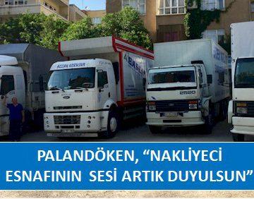 PALANDÖKEN, 'NAKLİYECİ ESNAFININ SESİ ARTIK DUYULSUN'