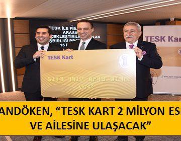 PALANDÖKEN, 'TESK KART 2 MİLYON ESNAF VE AİLESİNE ULAŞACAK'