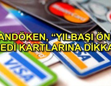 PALANDÖKEN, 'YILBAŞI ÖNCESİ KREDİ KARTLARINA DİKKAT'