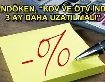 PALANDÖKEN, 'KDV VE ÖTV İNDİRİMİ 3 AY DAHA UZATILMALI'