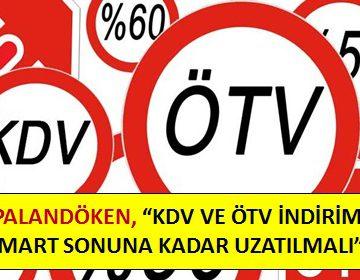 PALANDÖKEN, 'KDV VE ÖTV İNDİRİMİ MART SONUNA KADAR UZATILMALI'