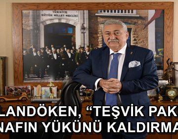 PALANDÖKEN, 'TEŞVİK PAKETİ ESNAFIN YÜKÜNÜ KALDIRMALI'