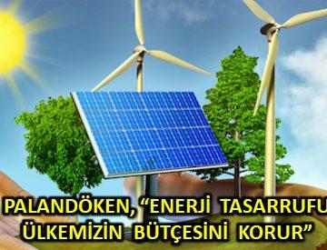 PALANDÖKEN, 'ENERJİ TASARRUFU ÜLKEMİZİN BÜTÇESİNİ KORUR'