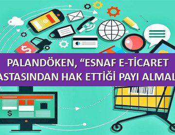PALANDÖKEN, 'ESNAF E-TİCARET PASTASINDAN HAK ETTİĞİ PAYI ALMALI'