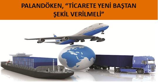 PALANDÖKEN 'TİCARETE YENİ DÜZENLEMELER İLE ŞEKİL VERİLMELİ'