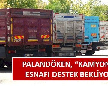 PALANDÖKEN, 'KAMYONCU ESNAFI DESTEK BEKLİYOR