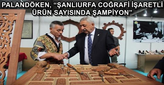 PALANDÖKEN, 'ŞANLIURFA COĞRAFİ İŞARETLİ ÜRÜN SAYISINDA ŞAMPİYON'